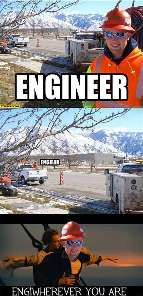 engineering meme interesting happenings the o jays and engineer engifar engiwherever you are titanic starecat