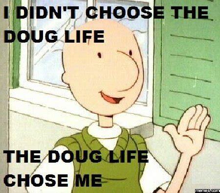 Doug Meme - doug life memes com