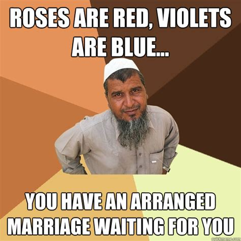 Muslim Marriage Memes - roses are red violets are blue you have an arranged