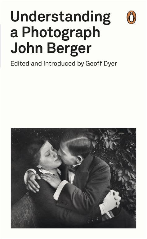 understanding a photograph by john berger penguin books australia