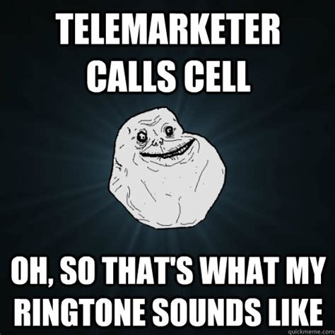 Meme Ringtones - telemarketer calls cell oh so that s what my ringtone