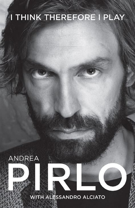7 ridiculously good quotes from andrea pirlo s i think therefore i play contactmusic com