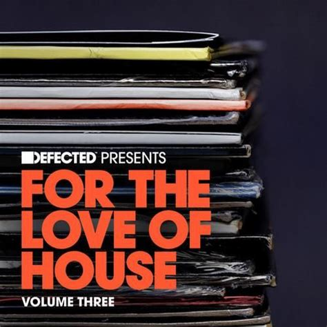 for the love of house music defected presents for the love of house volume 3 mp3 buy full tracklist