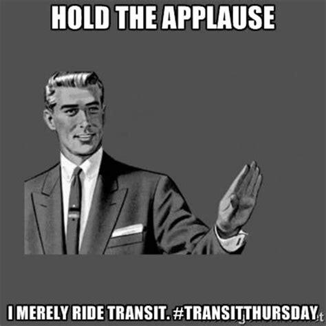Applause Meme - 33 best images about transitthursday meme on pinterest