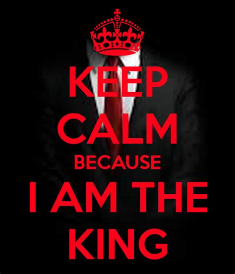 I Am King New keep calm because i am the king poster yousifortan9 keep calm o matic
