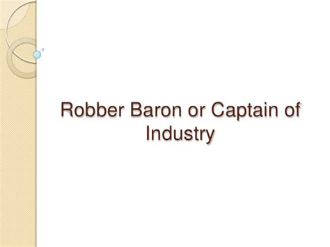 Captains Of Industry Essay by Robber Barons Essay
