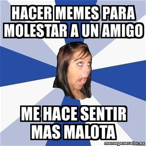 Hacer Memes - meme annoying facebook girl hacer memes para molestar a un amigo me hace sentir mas malota