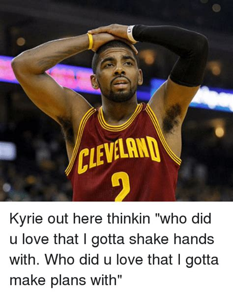 Kyrie Irving Memes - kyrie out here thinkin who did u love that i gotta shake