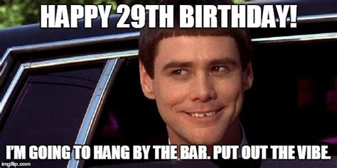 29th Birthday Meme - dumb and dumber imgflip