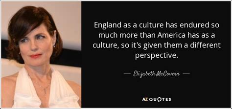 Has It So by Top 25 Quotes By Elizabeth Mcgovern A Z Quotes