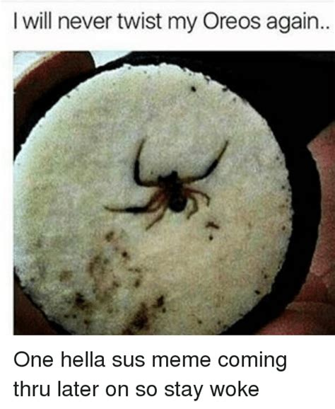 Sus Meme - will never twist my oreos again one hella sus meme coming