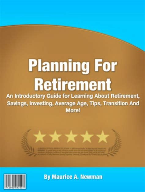 Retirement Tips For The Average Joe by Planning For Retirement An Introductory Guide For