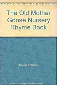 Mother Goose Nursery Rhyme Books by The Old Mother Goose Nursery Rhyme Book Thomas Nelson
