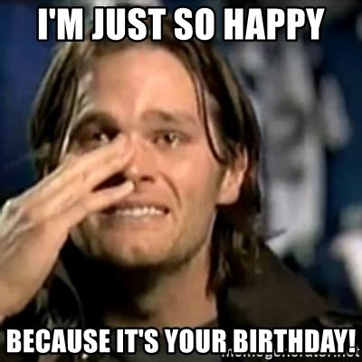 Tom Brady Waterslide Meme - i m just so happy because it s your birthday crying tom