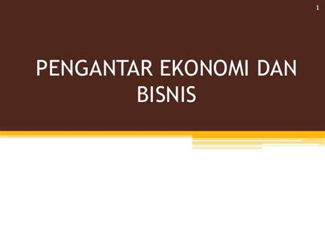 Pengantar Bisnis 1 pengantar ekonomi bisnis 2