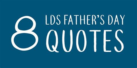 lds fathers day quotes 8 lds s day quotes lds daily