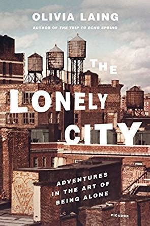the lonely city adventures the lonely city adventures in the art of being alone kindle edition by olivia laing arts