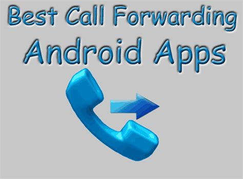 call forwarding app for android 6 best free call forwarding android apps