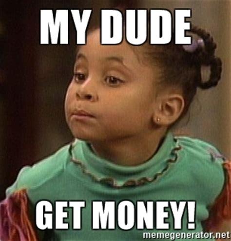 Get Money Meme - my dude get money olivia huxtable meme generator
