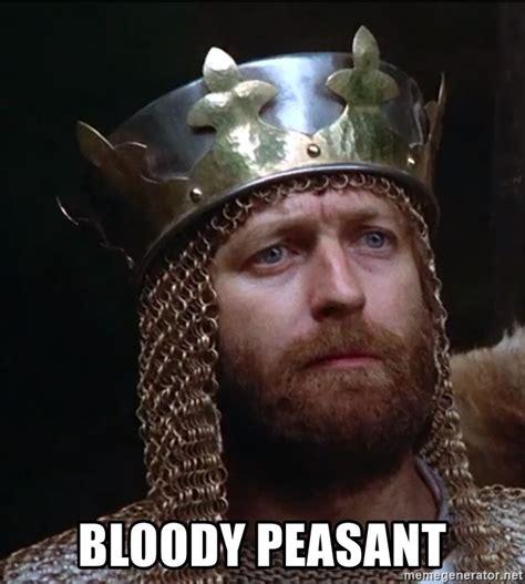 Peasant Meme - bloody peasant arthur king of the britons meme generator