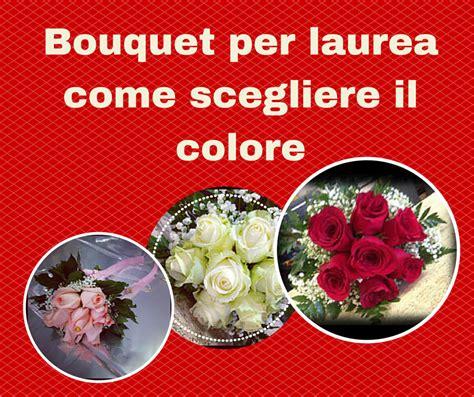 fiori di laurea bouquet per laurea come scegliere il colore