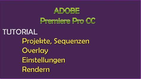 youtube tutorial adobe premiere pro cc adobe premiere pro cc anf 228 nger tutorial deutsch german