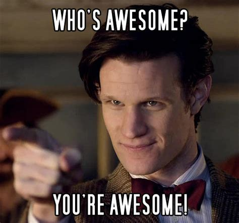 Your Awesome Meme - doctor awesome who s awesome you re awesome sos