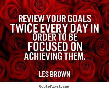 quotes  inspirational review  goals   day  order   focused  achieving