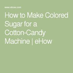 colored sugar for cotton how to make colored sugar for a cotton machine in