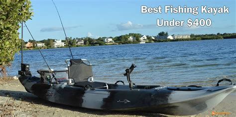 best fishing kayaks under 400 2018 guide reviews