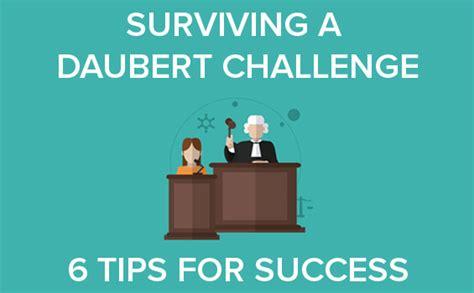 expert challenges surviving a daubert challenge 6 tips for success