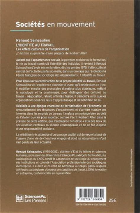 libro le travail libro l identit 233 au travail di renaud sainsaulieu
