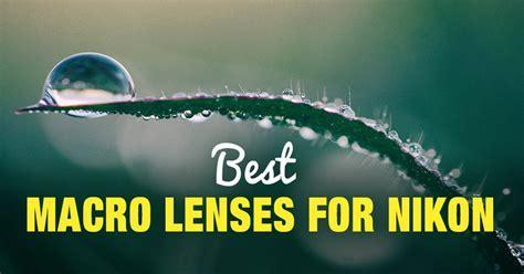 Top 6 Best Macro Lenses for Nikon in 2019
