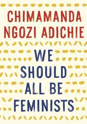 0008115273 we should all be feminists we should all be feminists by chimamanda ngozi adichie