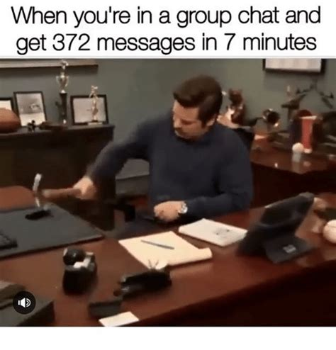 Group Message Meme - when you re in a group chat and get 372 messages in 7 minutes group chat meme on me me