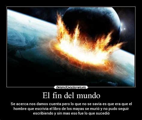 el fin del mundo 8408175386 el fin del mundo desmotivaciones