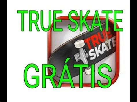 aptoide true skate como baixar true skate de gra 231 a youtube