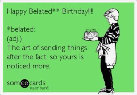 Belated Birthday Meme - belated birthday birthday box pinterest belated