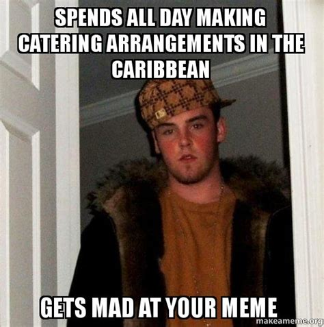 All Day Meme - spends all day making catering arrangements in the
