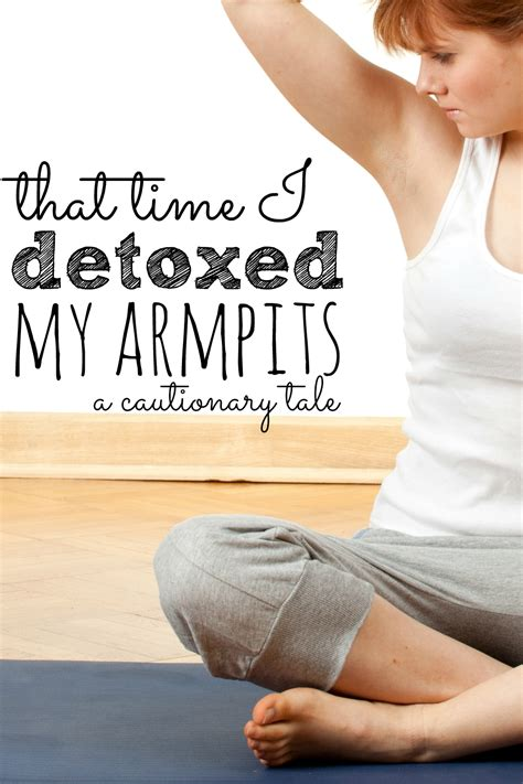 How Do You When You Are Detoxed by That Time I Detoxed My Armpits