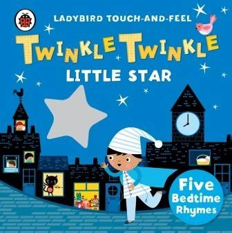 Twinkle Twinkle And Other Bedtime Rhymes twinkle twinkle touch feel rhymes by