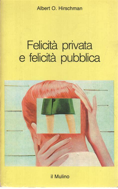 d italia privata o pubblica felicit 224 privata e felicit 224 pubblica albert o hirschman