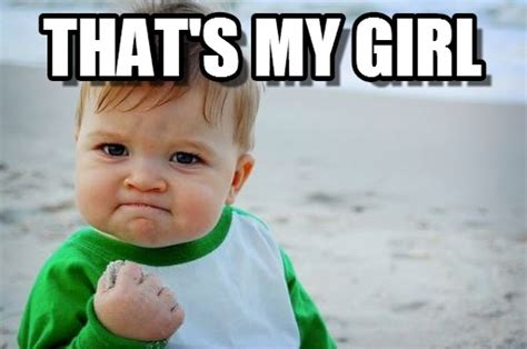 My Girl Meme - that s my girl success kid original meme on memegen