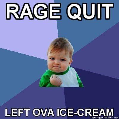 Rage Quit Meme - image 36606 rage quit know your meme