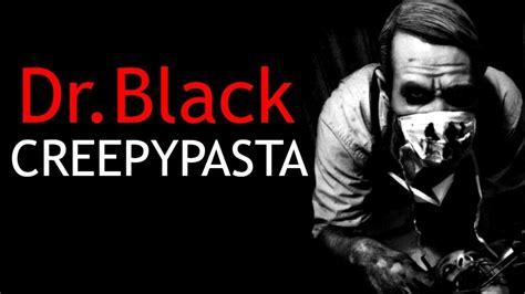 dr black dr black creepypasta cz