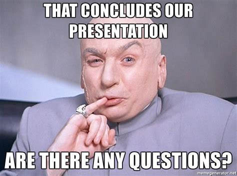 Any Questions Meme - that concludes our presentation are there any questions