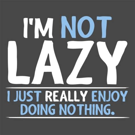 i m not lazy i just really enjoy doing nothing t shirt