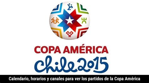 Calendario Partidos Copa America 2015 Calendario De La Copa Am 233 Rica 2015 Horarios Y Canal