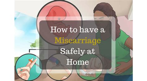 how to a miscarriage safely at home
