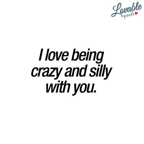 silly quotes quotes for him and i being and silly